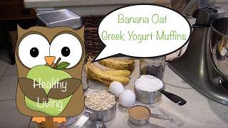 Healthy Living: Banana Oat Greek Yogurt Muffins