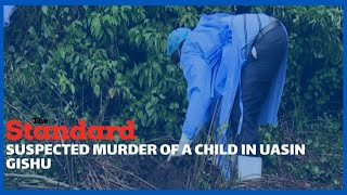 Police in Uasin Gishu exhume body of child suspected to have been  murdered by her parents