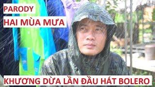 Parody Hai Mùa Mưa | Cười xỉu Khương Dừa lần đầu hát Bolero