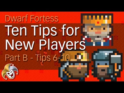 Dwarf Fortress ~ 10 Tips for New Players ~ Part B (Tips 6 to 10)