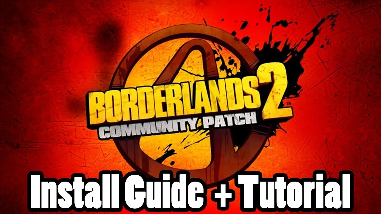 Borderlands 2: Community Patch Install Guide and Tutorial + adding custom  mods