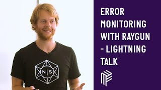 Error Monitoring with Raygun - Lightning Talk - Dot Net Sheff - July 2018