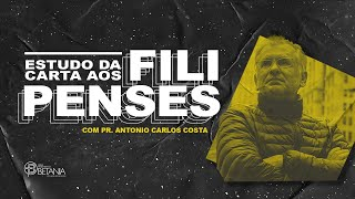 Estudo da Carta aos Filipenses - #2 - Antonio Carlos Costa