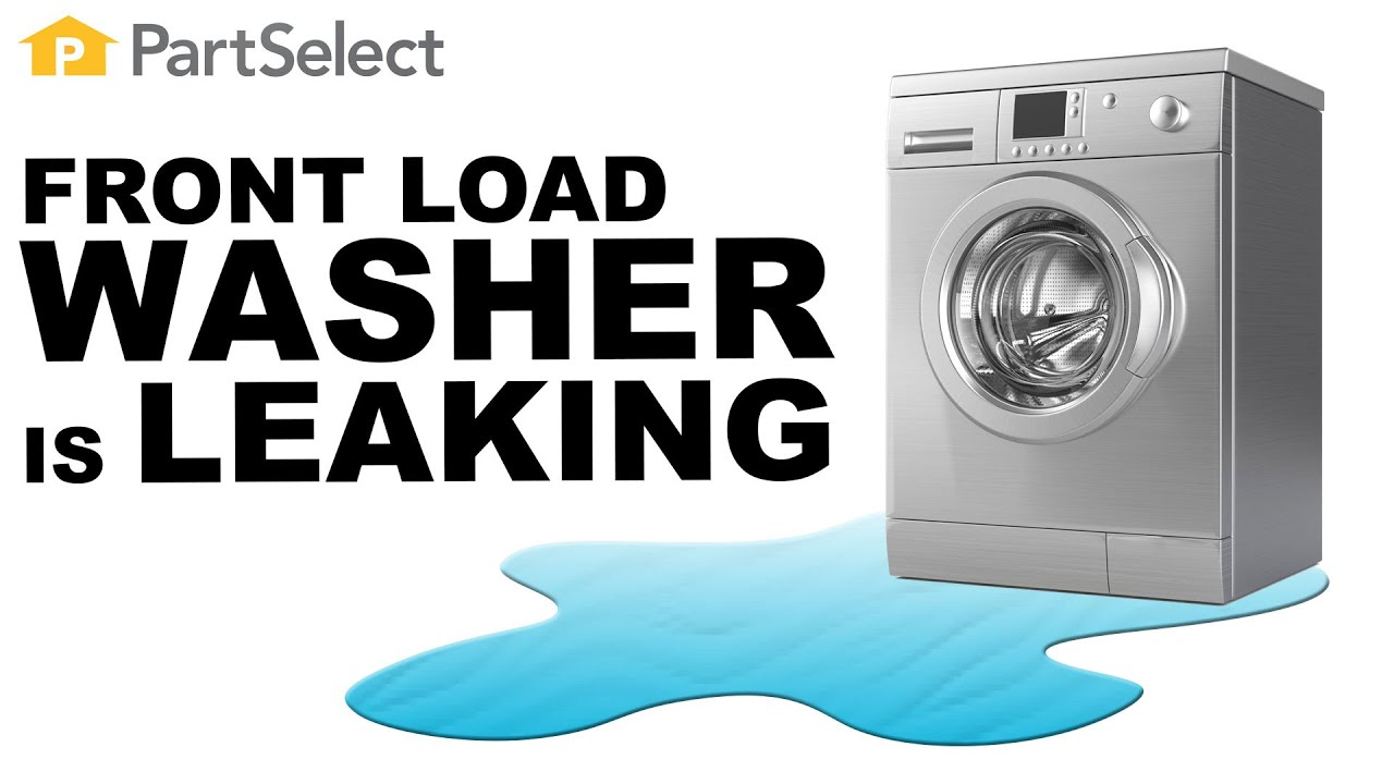 Washer Troubleshooting Front Load Washer Is Leaking How To Fix Your Washer Partselect Com Youtube