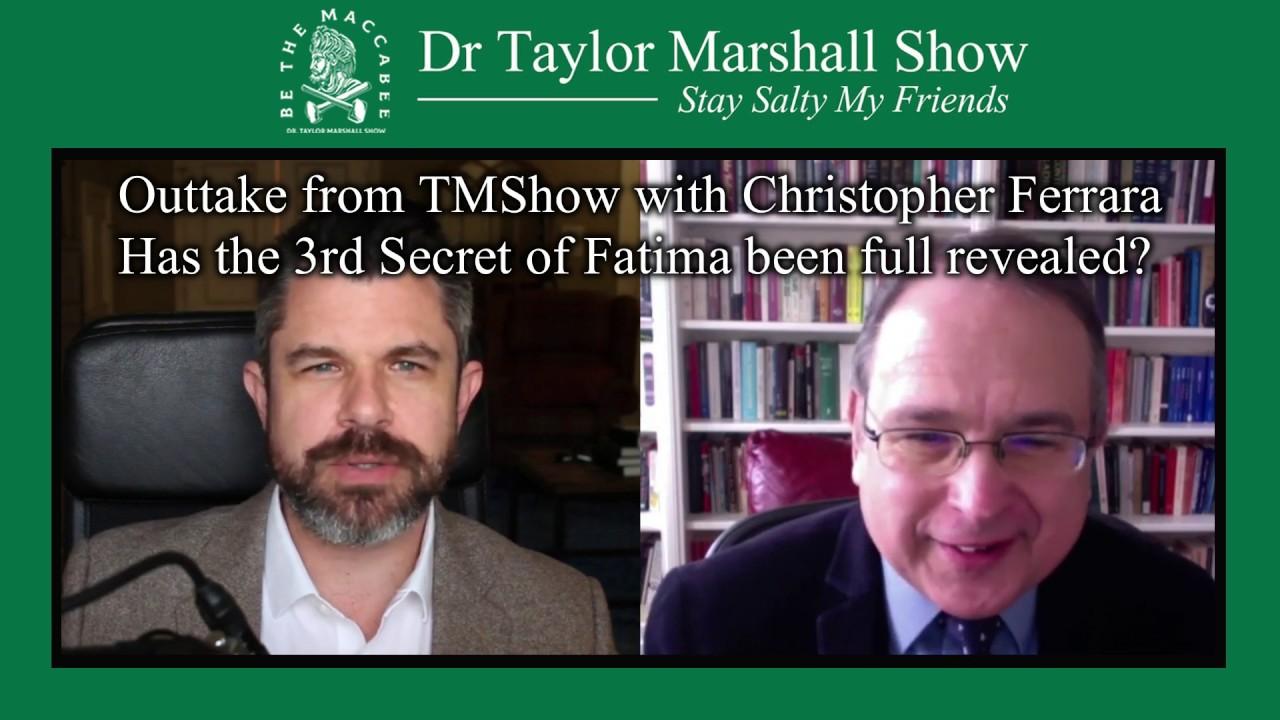 Was Fatima 3rd Secret Fully Reveled? w Dr Taylor Marshall and Christopher Ferrara