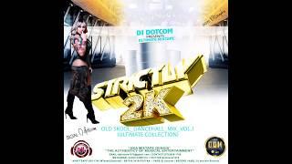 DJ DOTCOM PRESENTS STRICTLY 2K OLD SKOOL DANCEHALL MIX VOL 1 ULTIMATE COLLECTION
