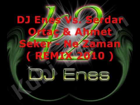 DJ Enes Vs. Serdar Ortac & Ahmet Seker - Ne Zaman ( R E M I X )
