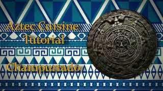 Aztec Cuisine Tutorial : Champurrado