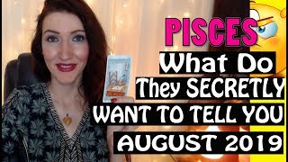 Pisces,  WHAT DO THEY SECRETLY WANT TO TELL YOU August 2019 SPY ON THEM LOVE READINGS