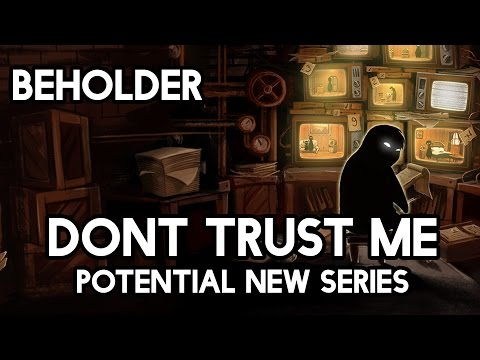 DON'T TRUST ME - New series? BEHOLDER Let's Play Gameplay + Commentary