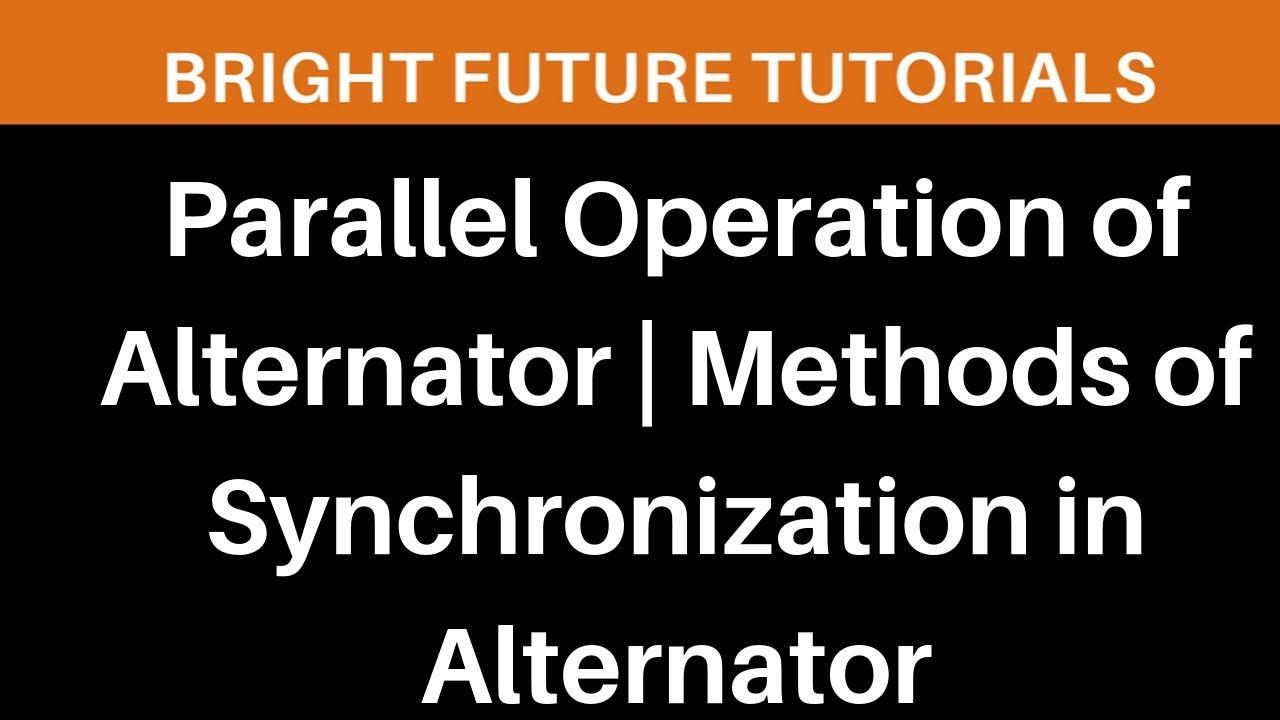 parallel operation of alternator | methods of synchronization in alternator