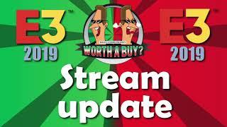 E3 Stream Update - Worthabuy?
