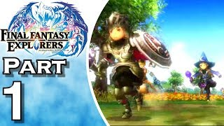 Final Fantasy Explorers - Gameplay - Walkthrough - Let's Play - Part 1