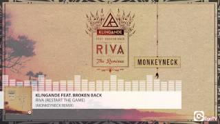 KLINGANDE FEAT BROKEN BACK - Riva (Restart The Game) (Monkeyneck Remix)