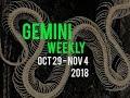 Gemini Weekly •||• Oct 29 - Nov 4, 2018 •||•