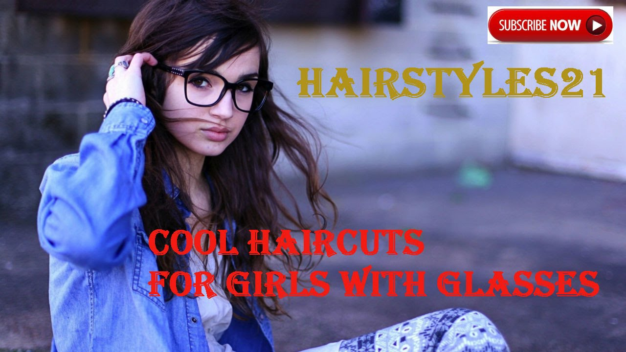 Cool Haircuts For Girls With Glasses Youtube