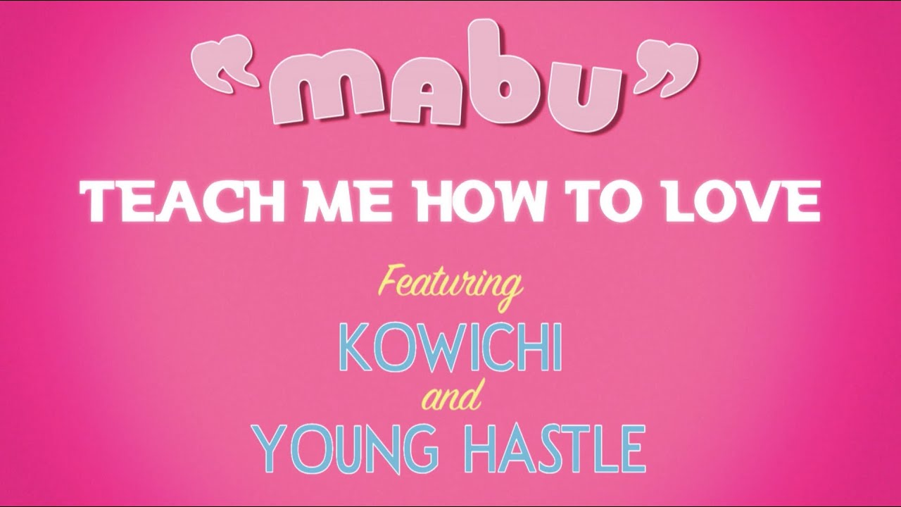 Mabu  Teach Me How To Love Feat Kowichi & Young Hastle