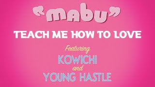 MABU - TEACH ME HOW TO LOVE  feat. KOWICHI & Young Hastle