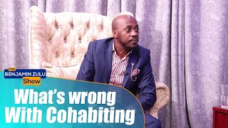What's Wrong With Cohabiting - The Benjamin Zulu Show