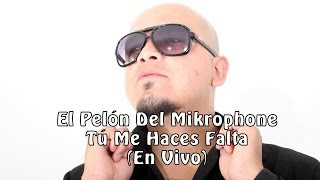 Download El Pelón Del Mikrophone - Tú Me Haces Falta (En Vivo) MP3 song and Music Video