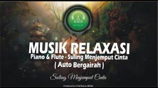 Musik Relaksasi , Piano & Flute - Suling Menjemput Cinta ( Auto Bergairah S3X )