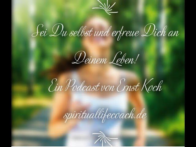 Sei Du selbst und erfreue Dich an Deinem Leben! - Ernst Koch - Podcast vom 15.11.2020