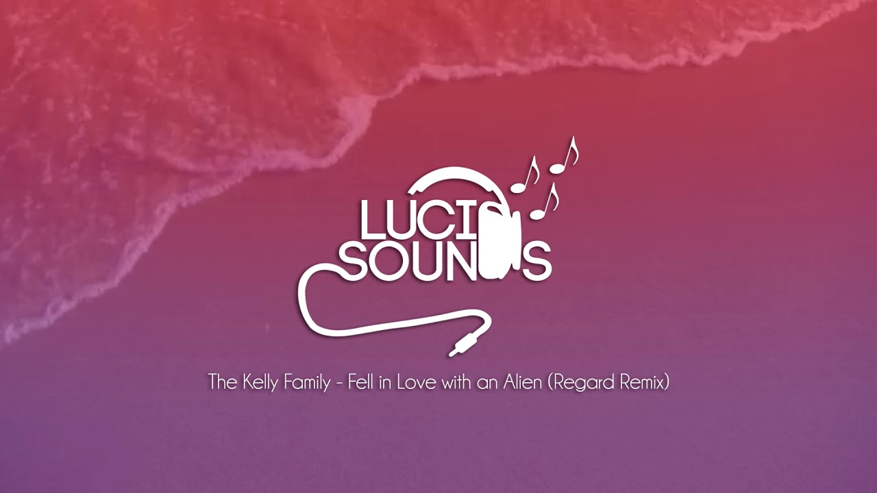 The Kelly Family - Fell in Love with an Alien (Regard Remix)