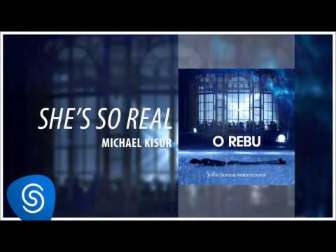 Michael Kisur - She's So Real (O Rebu - Trilha Sonora Internacional) [Áudio Oficial]