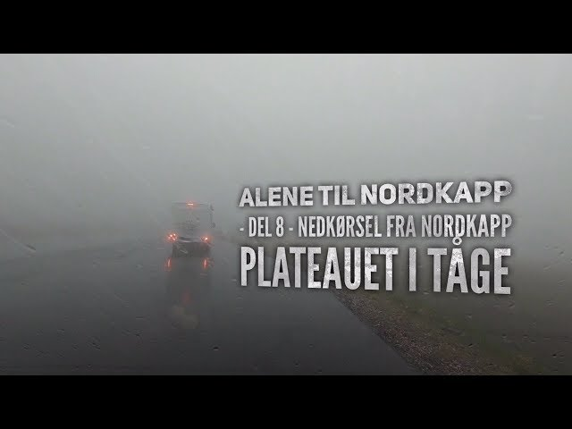 Alene til Nordkapp - del 8 - Nedkørsel fra Nordkapp i tåge
