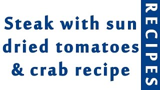 Steak with sun dried tomatoes & crab recipe