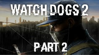 Watch Dogs 2 - Part 2 - With Great Power...