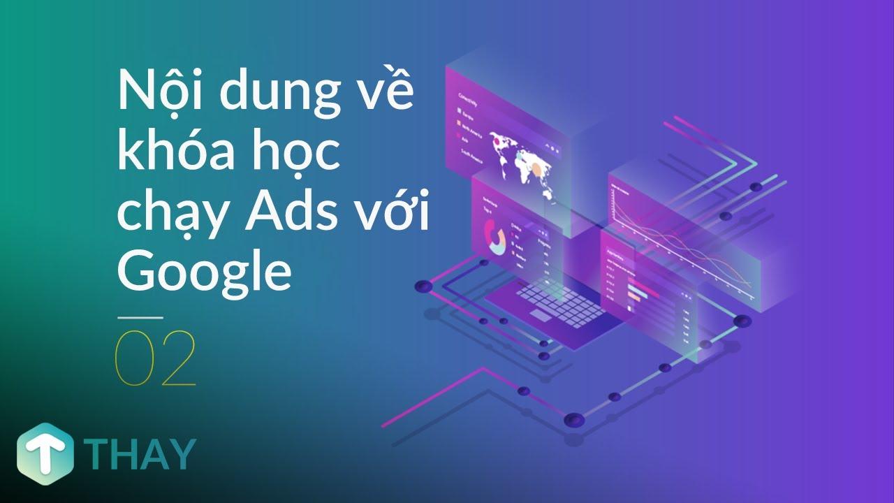 Học quảng cáo Google | Nội dung về khóa học chạy Ads với Google | THAY