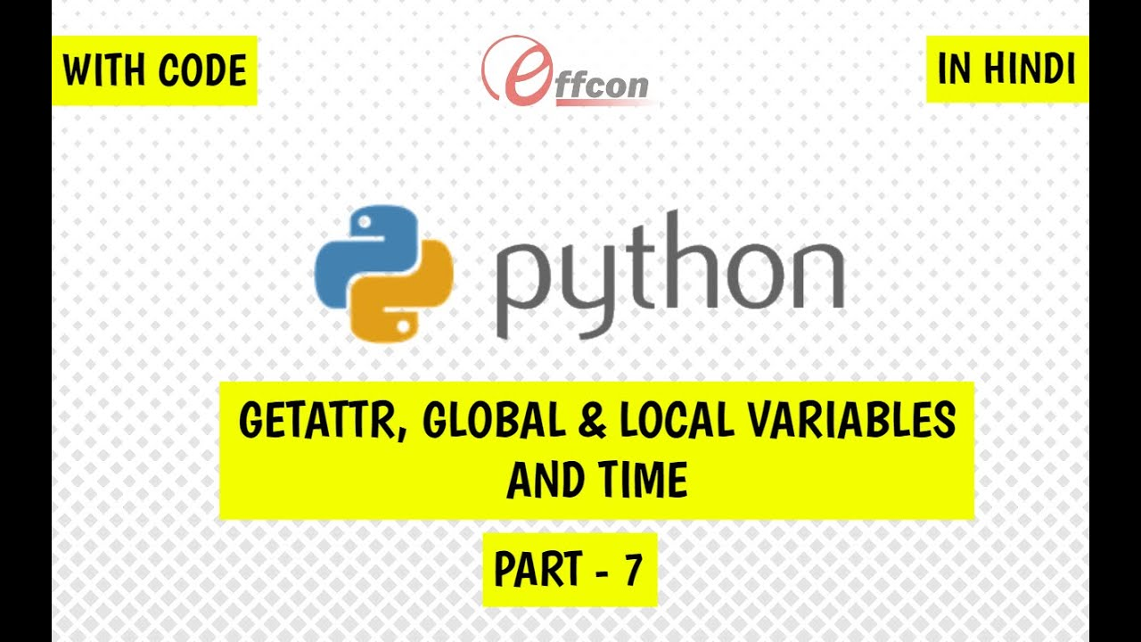 Python in hindi getattr, global and local variables, time modules,  importing libs Part - 7