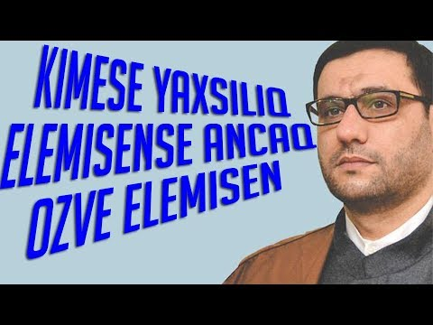 Haci Sahin - Kimese Yaxsiliq Elemisense Ancaq Ozve Elemisen (Yeni 2019)