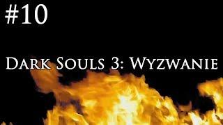 Dark Souls 3: Wyzwanie [#10] - TANCERKA I IRITHYL