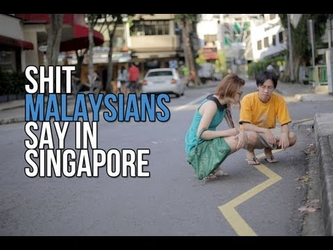 Shit Malaysians Say In Singapore