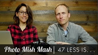 Photo Mish Mash - Ep 47 - Less is More