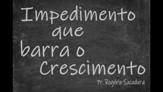 IGREJA UNIDADE DE CRISTO / Impedimento que Barra o Crescimento - Pr. Rogério Sacadura
