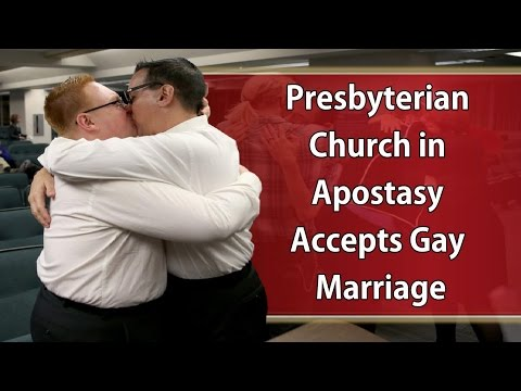 PRESBYTERIAN CHURCH in Apostasy Accepts GAY MARRIAGE !!!