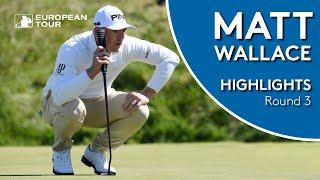 Matt Wallace Highlights   Round 3   2019 Betfred British Masters