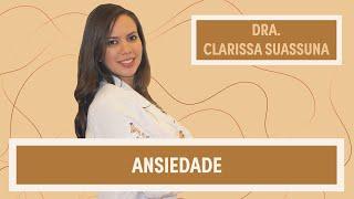 Ansiedade | Dra. Clarissa Suassuna | Grupo Elas