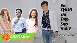 Bài Hát Tặng Trường Giang - Em Chưa Đủ Đẹp Sao Anh? - NGUYỄN MINH ANH | Official Lyrics Video