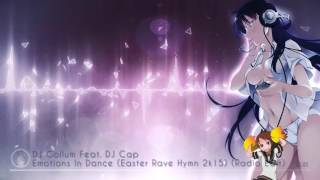 Nightcore - Emotions In Dance (Easter Rave Hymn 2k15) [DJ Gollum Feat. DJ Cap]