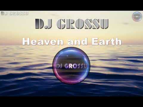 DJ GROSSU _ Intre Cer si Pamant | Heaven and Earth ( Official Video Music) 2019