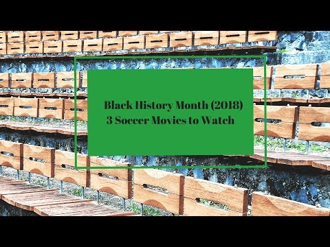 Black History Month (2018): 3 Soccer Movies to Watch