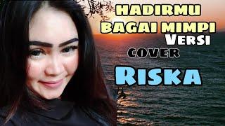 Download HADIRMU BAGAI MIMPI VERSI RISKA (COVER)