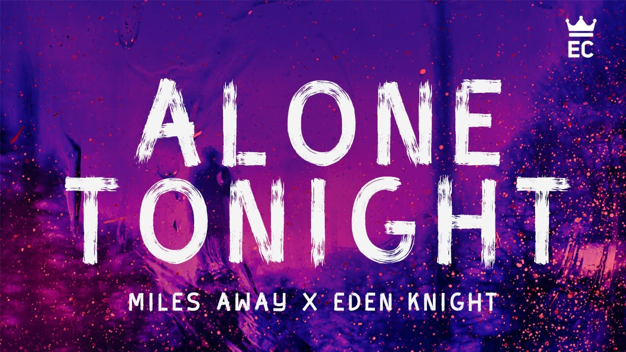 Miles Away & Eden Knight - Alone Tonight