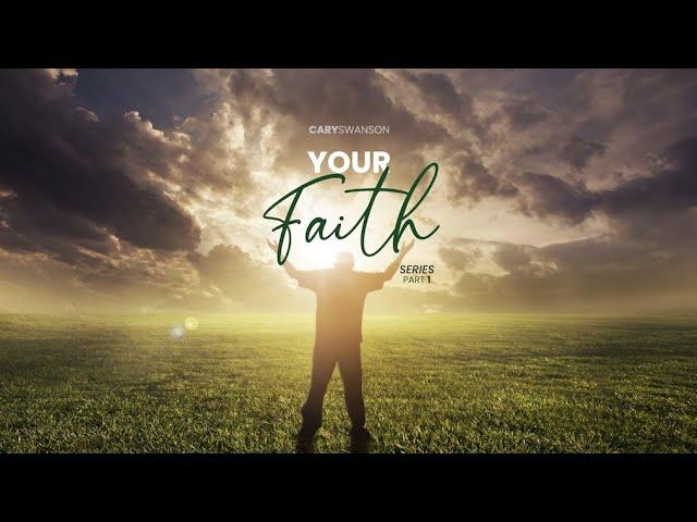 Your Faith 1 - Cary Swanson 08/15/21