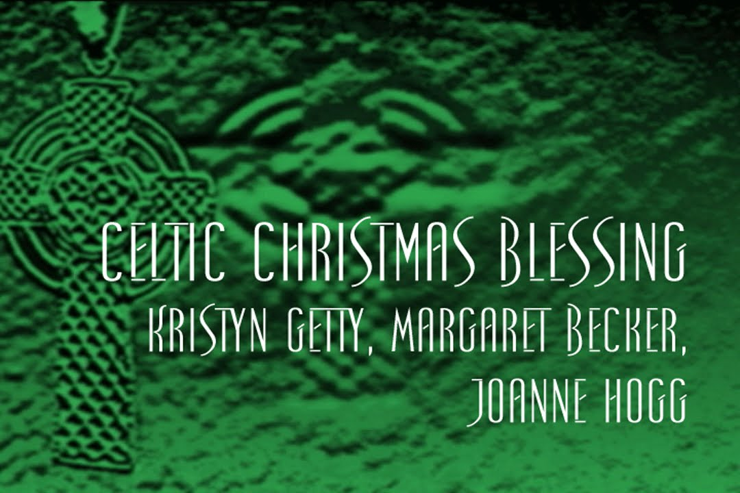 Irish Christmas Blessing.Celtic Christmas Blessing Kristyn Getty Margaret Becker Joanne Hogg