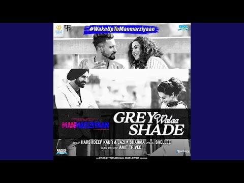 """Grey Walaa Shade (From """"Manmarziyaan"""")"""